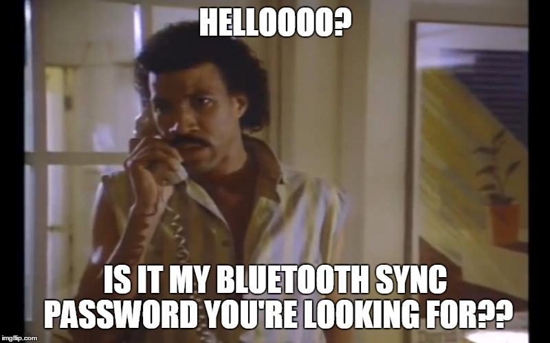 Hello Lionel | HELLOOOO? IS IT MY BLUETOOTH SYNC PASSWORD YOU'RE LOOKING FOR?? | image tagged in hello lionel | made w/ Imgflip meme maker