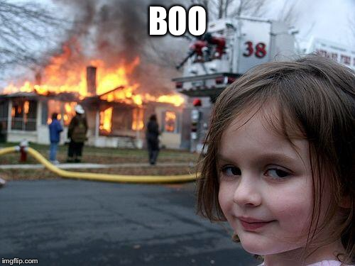Disaster Girl Meme | BOO | image tagged in memes,disaster girl | made w/ Imgflip meme maker