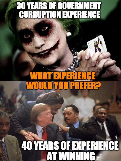 corrupt Hillary |  30 YEARS OF GOVERNMENT CORRUPTION EXPERIENCE; WHAT EXPERIENCE WOULD YOU PREFER? 40 YEARS OF EXPERIENCE AT WINNING | image tagged in hillary clinton,hillary,corruption | made w/ Imgflip meme maker