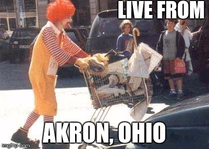 LIVE FROM AKRON, OHIO | made w/ Imgflip meme maker