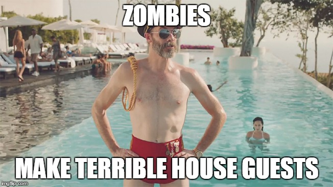 Now you can't say you weren't warned :) | ZOMBIES MAKE TERRIBLE HOUSE GUESTS | image tagged in captain obvious bathing suit,memes,zombie,captain obvious,the walking dead,unwanted houseguest | made w/ Imgflip meme maker