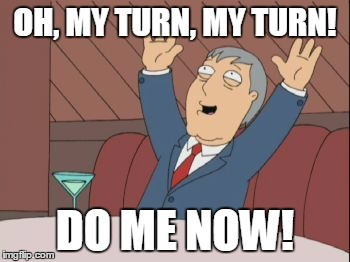 OH, MY TURN, MY TURN! DO ME NOW! | image tagged in adamwest | made w/ Imgflip meme maker