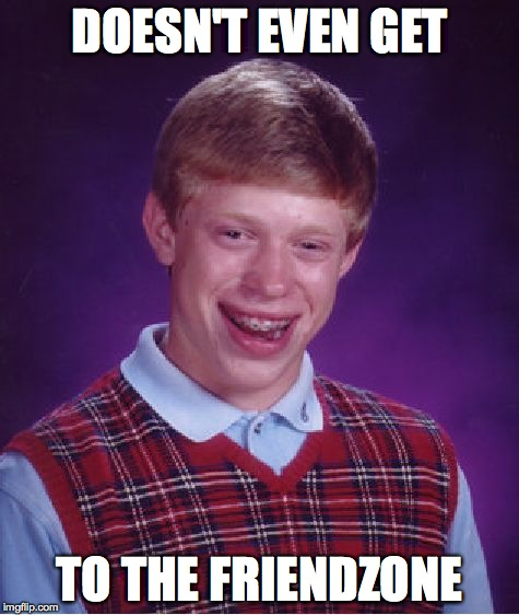 Bad Luck Brian Meme | DOESN'T EVEN GET TO THE FRIENDZONE | image tagged in memes,bad luck brian | made w/ Imgflip meme maker