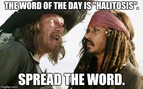 "Personal bubble | THE WORD OF THE DAY IS ""HALITOSIS"". SPREAD THE WORD. 