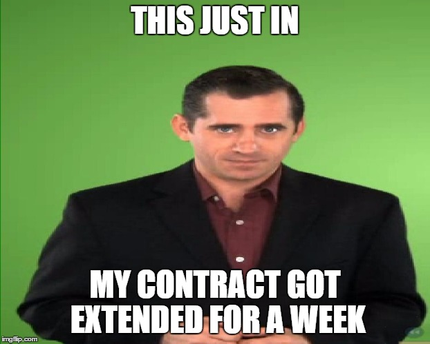 THIS JUST IN MY CONTRACT GOT EXTENDED FOR A WEEK | image tagged in this just in,contract,extended,week | made w/ Imgflip meme maker
