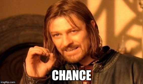 One Does Not Simply Meme | CHANCE | image tagged in memes,one does not simply | made w/ Imgflip meme maker