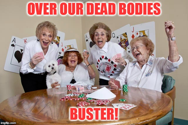 OVER OUR DEAD BODIES BUSTER! | made w/ Imgflip meme maker