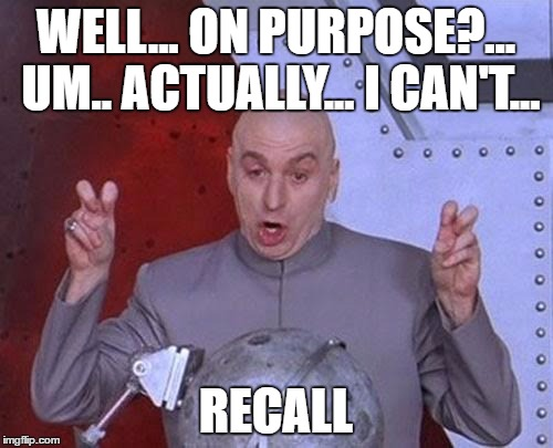 Dr Evil Laser Meme | WELL... ON PURPOSE?... UM.. ACTUALLY... I CAN'T... RECALL | image tagged in memes,dr evil laser | made w/ Imgflip meme maker
