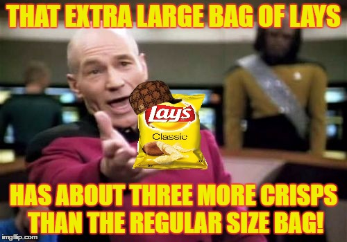 Picard Wtf |  THAT EXTRA LARGE BAG OF LAYS; HAS ABOUT THREE MORE CRISPS THAN THE REGULAR SIZE BAG! | image tagged in memes,picard wtf,scumbag,lays,crisp,large | made w/ Imgflip meme maker