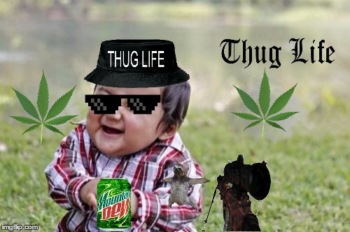 image tagged in memes,evil toddler,mountaindew,sniper,weed,thuglife | made w/ Imgflip meme maker