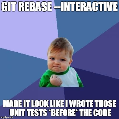 git rebase --interactive - made it look like I wrote those unit tests before the code