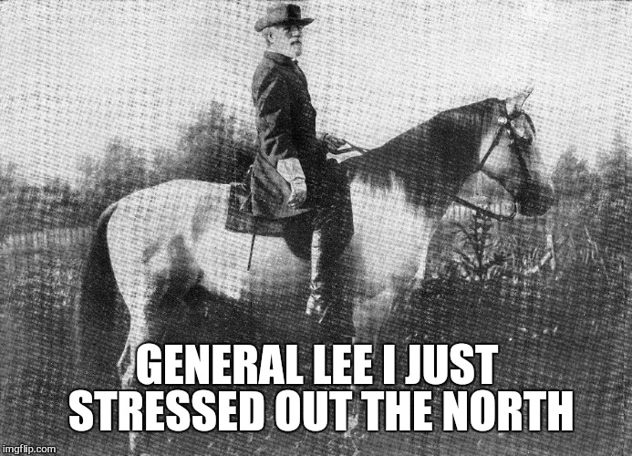 GENERAL LEE I JUST STRESSED OUT THE NORTH | made w/ Imgflip meme maker