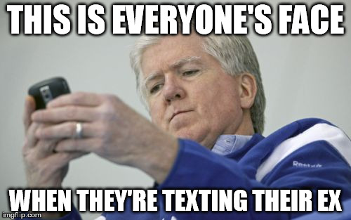 Brian Burke On The Phone | THIS IS EVERYONE'S FACE WHEN THEY'RE TEXTING THEIR EX | image tagged in memes,brian burke on the phone | made w/ Imgflip meme maker