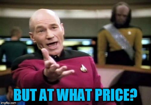 Picard Wtf Meme | BUT AT WHAT PRICE? | image tagged in memes,picard wtf | made w/ Imgflip meme maker