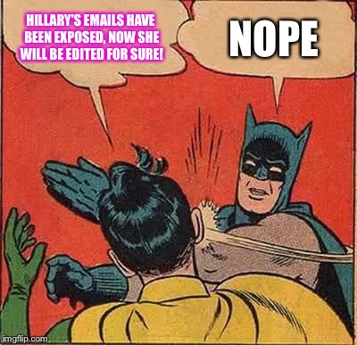 Batman Slapping Robin Meme |  HILLARY'S EMAILS HAVE BEEN EXPOSED, NOW SHE WILL BE EDITED FOR SURE! NOPE | image tagged in memes,batman slapping robin,hillary clinton,donald trump,election 2016,hillary emails | made w/ Imgflip meme maker