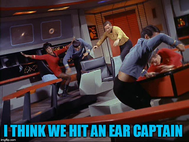 I THINK WE HIT AN EAR CAPTAIN | made w/ Imgflip meme maker