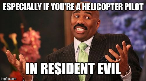 Steve Harvey Meme | ESPECIALLY IF YOU'RE A HELICOPTER PILOT IN RESIDENT EVIL | image tagged in memes,steve harvey | made w/ Imgflip meme maker