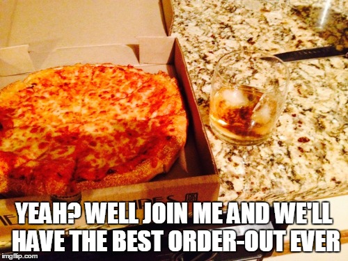YEAH? WELL JOIN ME AND WE'LL HAVE THE BEST ORDER-OUT EVER | made w/ Imgflip meme maker