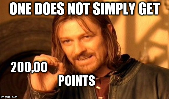 One Does Not Simply Meme | ONE DOES NOT SIMPLY GET 200,00                                        POINTS | image tagged in memes,one does not simply | made w/ Imgflip meme maker