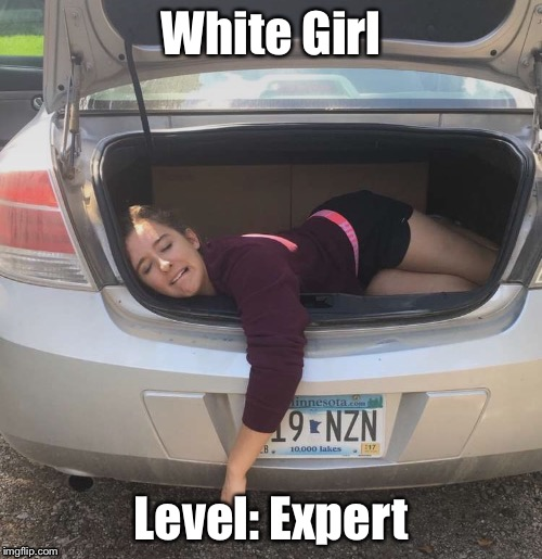 White Girl | White Girl Level: Expert | image tagged in white people | made w/ Imgflip meme maker