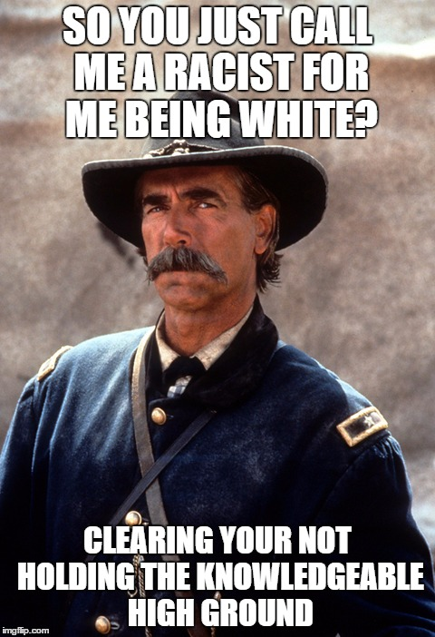 The Knowledge High Ground |  SO YOU JUST CALL ME A RACIST FOR ME BEING WHITE? CLEARING YOUR NOT HOLDING THE KNOWLEDGEABLE HIGH GROUND | image tagged in the high ground,funny,political meme,civil war,trump 2016 | made w/ Imgflip meme maker