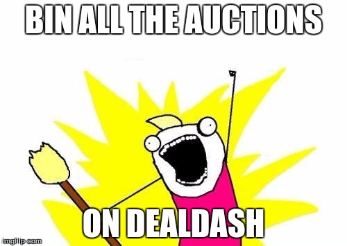 X All The Y Meme |  BIN ALL THE AUCTIONS; ON DEALDASH | image tagged in memes,x all the y | made w/ Imgflip meme maker