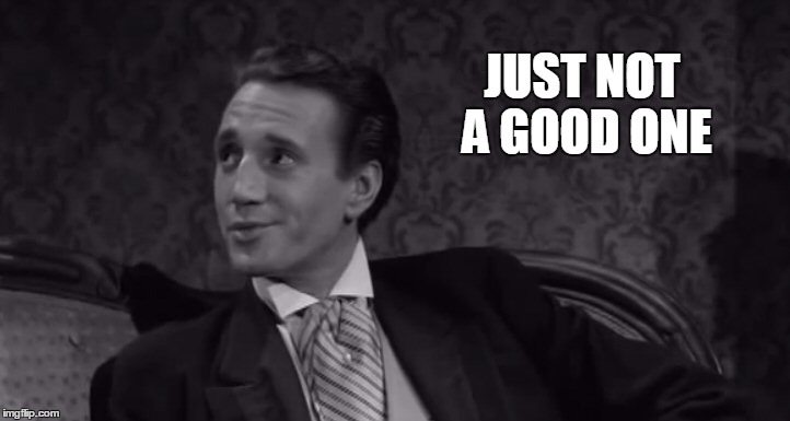 Roy Scheider | JUST NOT A GOOD ONE | image tagged in roy scheider | made w/ Imgflip meme maker