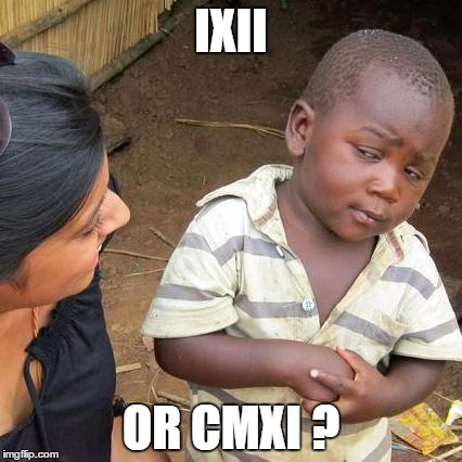 Third World Skeptical Kid Meme | IXII OR CMXI ? | image tagged in memes,third world skeptical kid | made w/ Imgflip meme maker