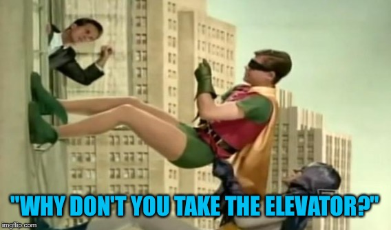 """WHY DON'T YOU TAKE THE ELEVATOR?"" 