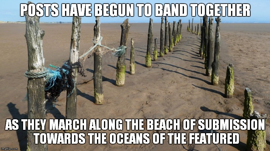 Looks like they're roped in ;) | POSTS HAVE BEGUN TO BAND TOGETHER AS THEY MARCH ALONG THE BEACH OF SUBMISSION TOWARDS THE OCEANS OF THE FEATURED | image tagged in posts,march madness,submission hell | made w/ Imgflip meme maker