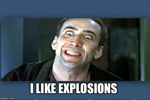 I LIKE EXPLOSIONS | made w/ Imgflip meme maker