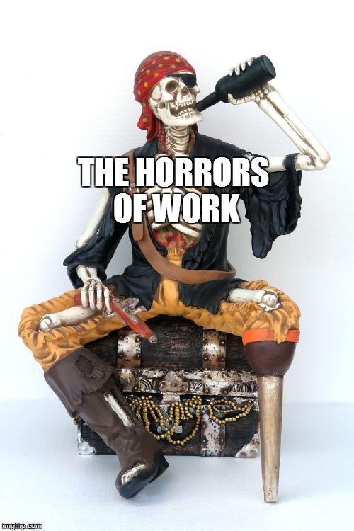 THE HORRORS OF WORK | made w/ Imgflip meme maker
