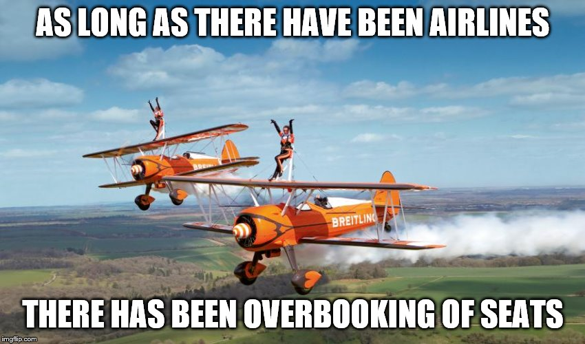 AS LONG AS THERE HAVE BEEN AIRLINES THERE HAS BEEN OVERBOOKING OF SEATS | made w/ Imgflip meme maker