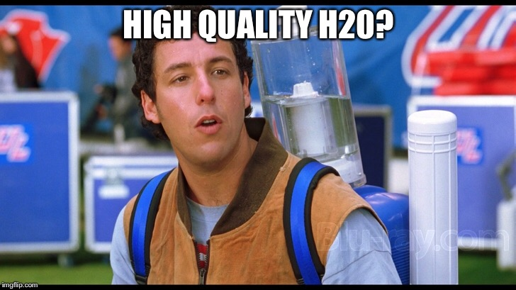 HIGH QUALITY H20? | made w/ Imgflip meme maker