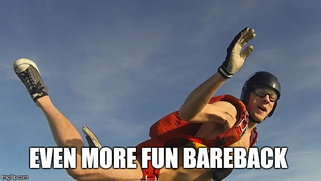 EVEN MORE FUN BAREBACK | made w/ Imgflip meme maker