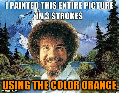 USING THE COLOR ORANGE | made w/ Imgflip meme maker