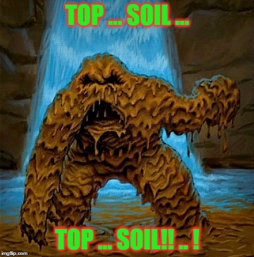 TOP ... SOIL ... TOP ... SOIL!! .. ! | made w/ Imgflip meme maker