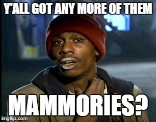 Y'all Got Any More Of That Meme | Y'ALL GOT ANY MORE OF THEM MAMMORIES? | image tagged in memes,yall got any more of | made w/ Imgflip meme maker