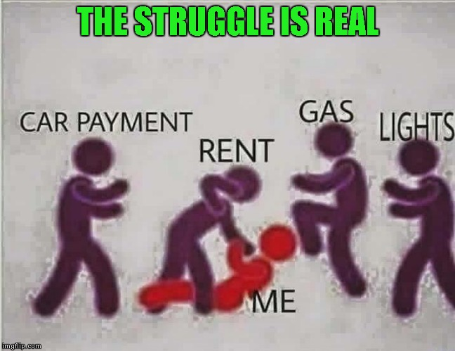 THE STRUGGLE IS REAL | made w/ Imgflip meme maker