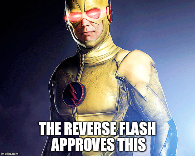 The Reverse Flash Approves This | THE REVERSE FLASH APPROVES THIS | image tagged in reverse flash,eobard thawne,approval,approves | made w/ Imgflip meme maker