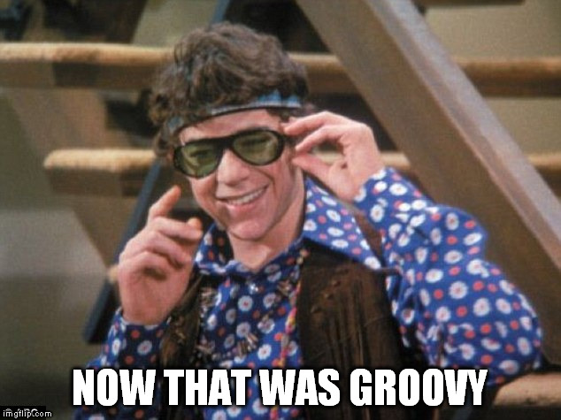 NOW THAT WAS GROOVY | made w/ Imgflip meme maker