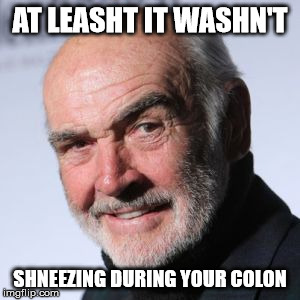 Sean Connery Head Shot | AT LEASHT IT WASHN'T SHNEEZING DURING YOUR COLON | image tagged in sean connery head shot | made w/ Imgflip meme maker