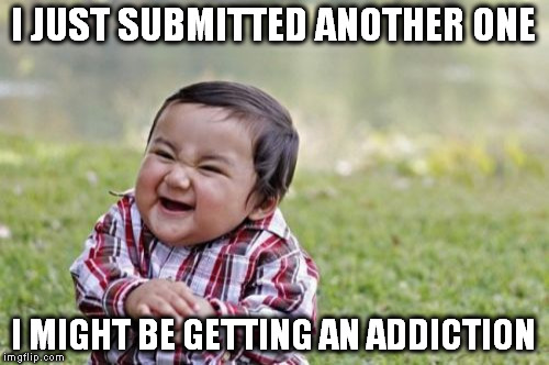 Evil Toddler Meme | I JUST SUBMITTED ANOTHER ONE I MIGHT BE GETTING AN ADDICTION | image tagged in memes,evil toddler | made w/ Imgflip meme maker