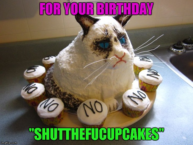 "FOR YOUR BIRTHDAY ""SHUTTHEFUCUPCAKES"" 