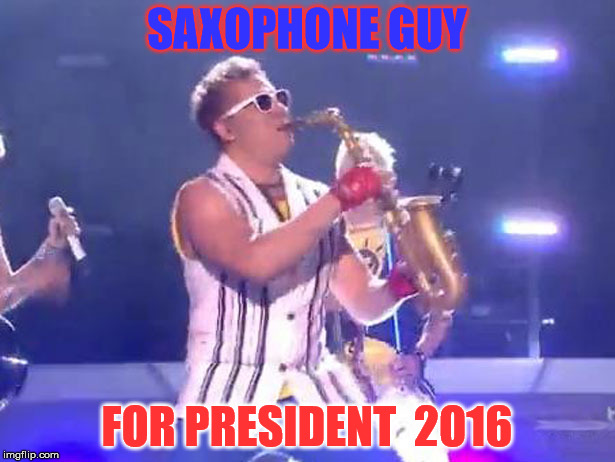 sax president | SAXOPHONE GUY FOR PRESIDENT 2O16 | image tagged in saxophone,funny,memes,relatable | made w/ Imgflip meme maker