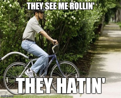 THEY SEE ME ROLLIN' THEY HATIN' | made w/ Imgflip meme maker
