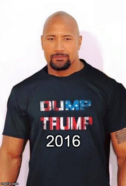 1adfzc image tagged in therock,dump trump,nevertrump,drumpf,anti trump,Dump Trump Meme