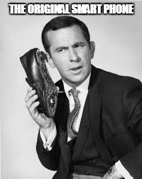 Get Smart | THE ORIGINAL SMART PHONE | image tagged in get smart | made w/ Imgflip meme maker