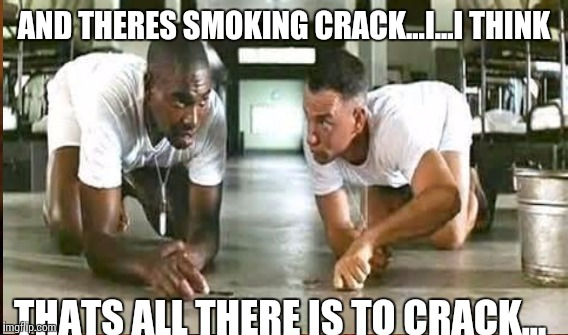AND THERES SMOKING CRACK...I...I THINK THATS ALL THERE IS TO CRACK... | made w/ Imgflip meme maker
