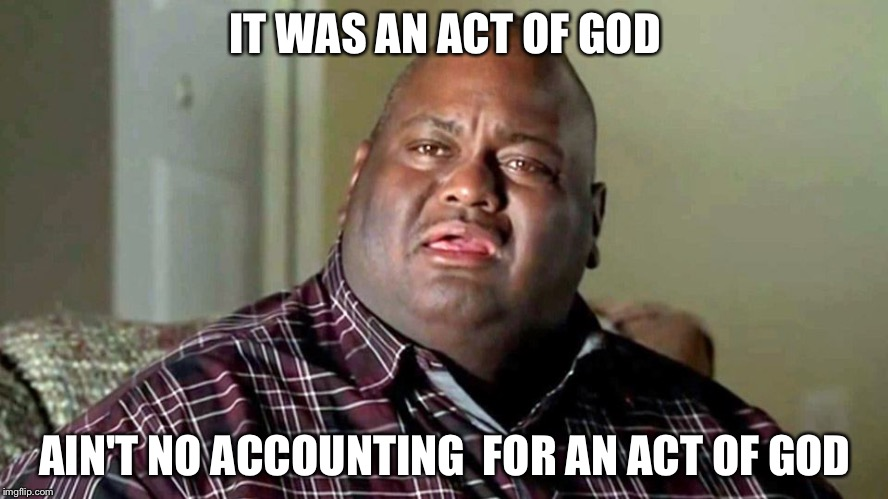 No accounting for act of God | IT WAS AN ACT OF GOD AIN'T NO ACCOUNTING FOR AN ACT OF GOD | image tagged in huell,breaking bad,memes | made w/ Imgflip meme maker